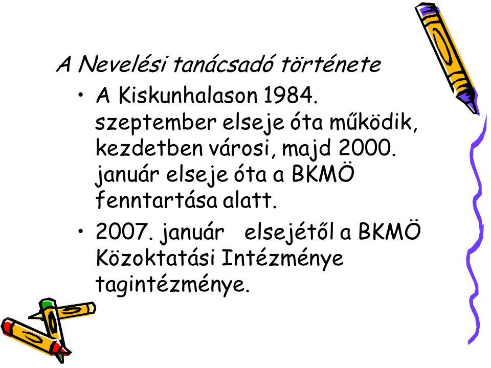 A Nevelési tanácsadó története A Kiskunhalason 1984. szeptember elseje óta működik, kezdetben városi, majd 2000. január elseje óta a BKMÖ fenntartása