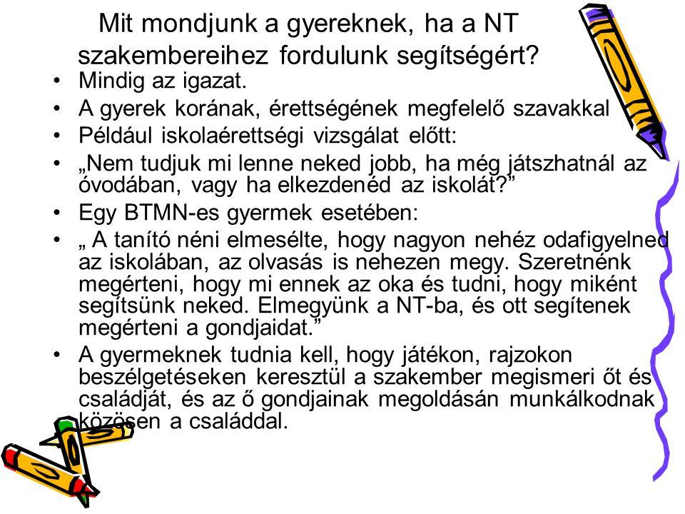Mit mondjunk a gyereknek, ha a NT szakembereihez fordulunk segítségért? Mindig az igazat. A gyerek korának, érettségének megfelelő szavakkal Például i