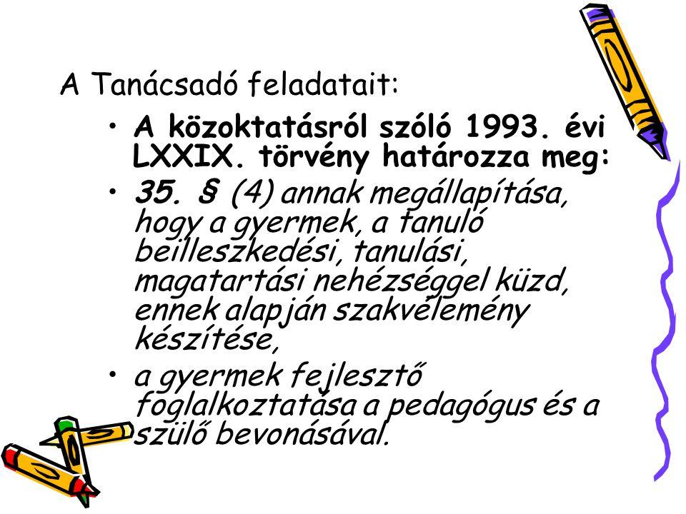 A Tanácsadó feladatait: A közoktatásról szóló 1993. évi LXXIX. törvény határozza meg: 35. § (4) annak megállapítása, hogy a gyermek, a tanuló beillesz