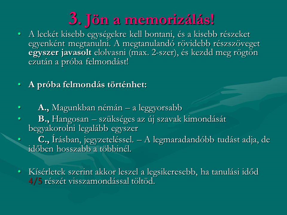 3. Jön a memorizálás! A leckét kisebb egységekre kell bontani, és a kisebb részeket egyenként megtanulni. A megtanulandó rövidebb részszöveget egyszer