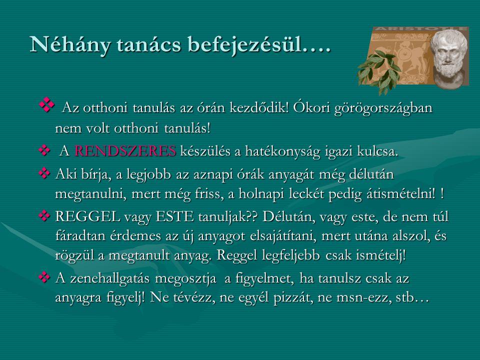 Néhány tanács befejezésül….  Az otthoni tanulás az órán kezdődik! Ókori görögországban nem volt otthoni tanulás!  A RENDSZERES készülés a hatékonysá