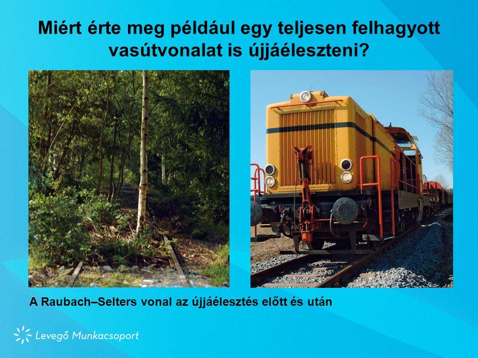Miért érte meg például egy teljesen felhagyott vasútvonalat is újjáéleszteni.