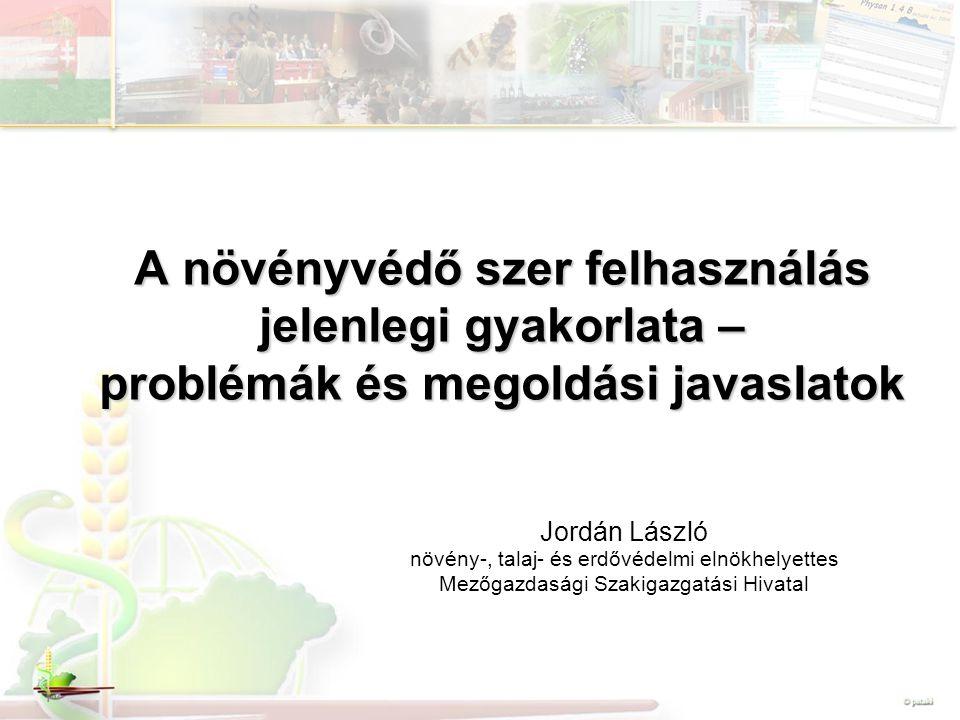 A növényvédő szer felhasználás jelenlegi gyakorlata – problémák és megoldási javaslatok Jordán László növény-, talaj- és erdővédelmi elnökhelyettes Me