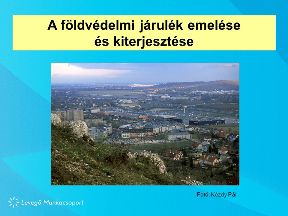 A földvédelmi járulék emelése és kiterjesztése Fotó: Kézdy Pál