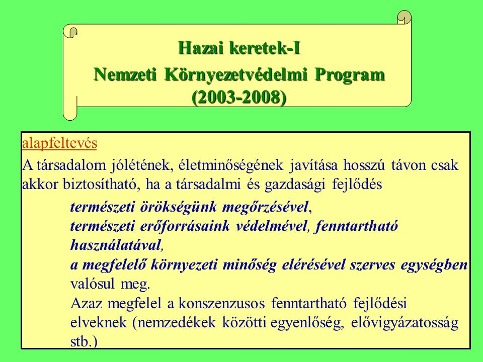 Hazai keretek-I Nemzeti Környezetvédelmi Program (2003-2008) alapfeltevés A társadalom jólétének, életminőségének javítása hosszú távon csak akkor biz