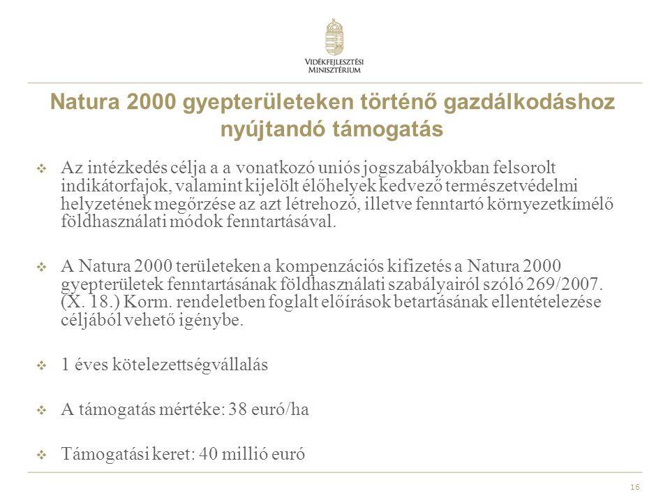 17 Natura 2000 gyepterületeken történő gazdálkodáshoz nyújtandó támogatás  Támogatási kérelmet először 2008-ban lehetett beadni, legközelebb 2012- ben az egységes területalapú támogatási kérelemmel együtt, május 15-ig van lehetőség kérelem benyújtására.