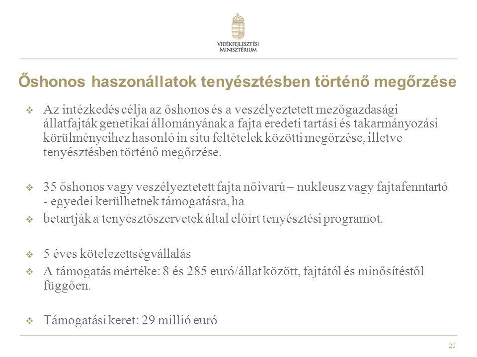 21 Őshonos haszonállatok tenyésztésben történő megőrzése  Támogatási kérelmet először 2010-ben lehetett beadni, legközelebb 2012.