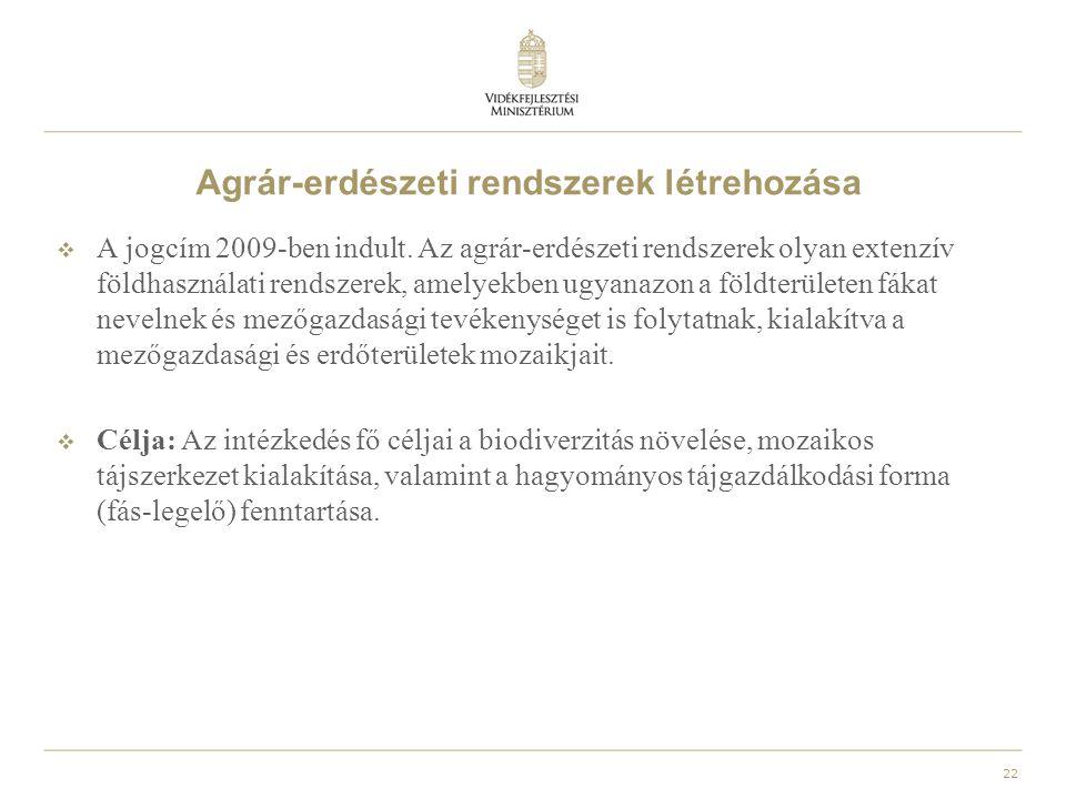 23 Agrár-erdészeti rendszerek létrehozása  Jogszabályi háttér: A támogatásra vonatkozó jogszabály az Európai Mezőgazdasági Vidékfejlesztési Alapból az agrár-erdészeti rendszerek mezőgazdasági földterületeken történő első létrehozásához nyújtandó támogatás igénybevételének részletes szabályairól szóló 46/2009.