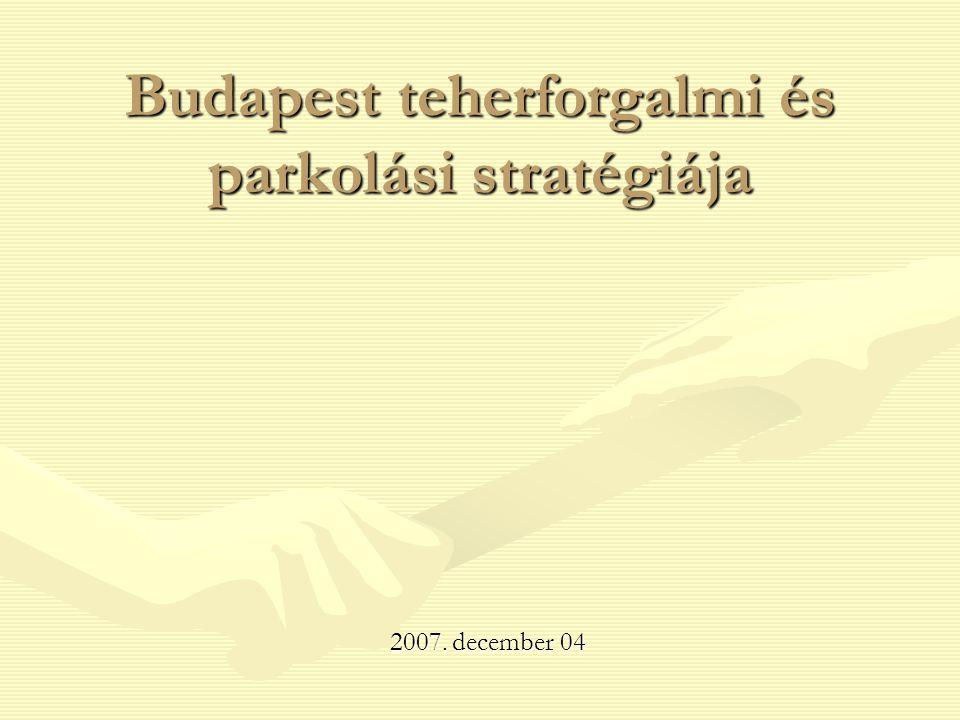 Budapest teherforgalmi és parkolási stratégiája 2007. december 04