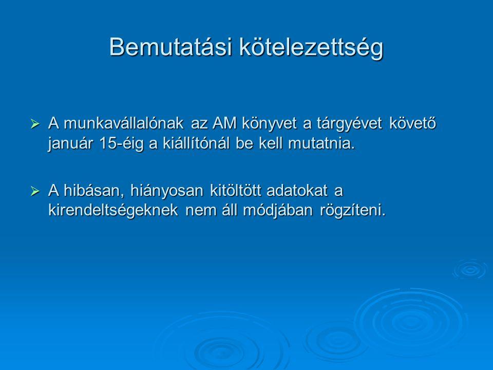 Bemutatási kötelezettség  A munkavállalónak az AM könyvet a tárgyévet követő január 15-éig a kiállítónál be kell mutatnia.  A hibásan, hiányosan kit