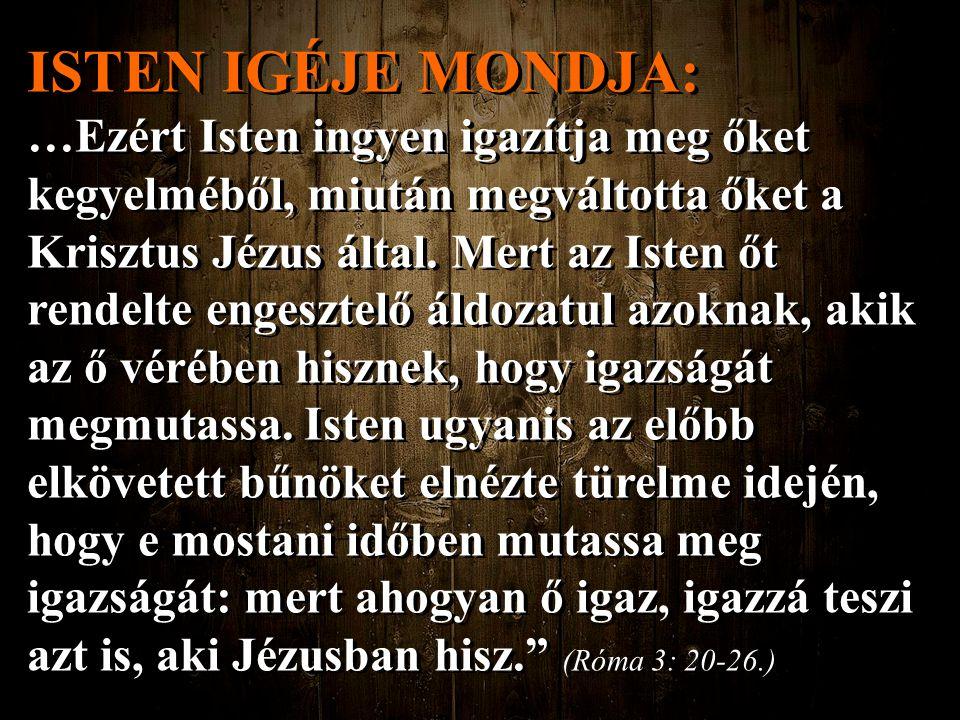 ISTEN IGÉJE MONDJA: …Ezért Isten ingyen igazítja meg őket kegyelméből, miután megváltotta őket a Krisztus Jézus által. Mert az Isten őt rendelte enges