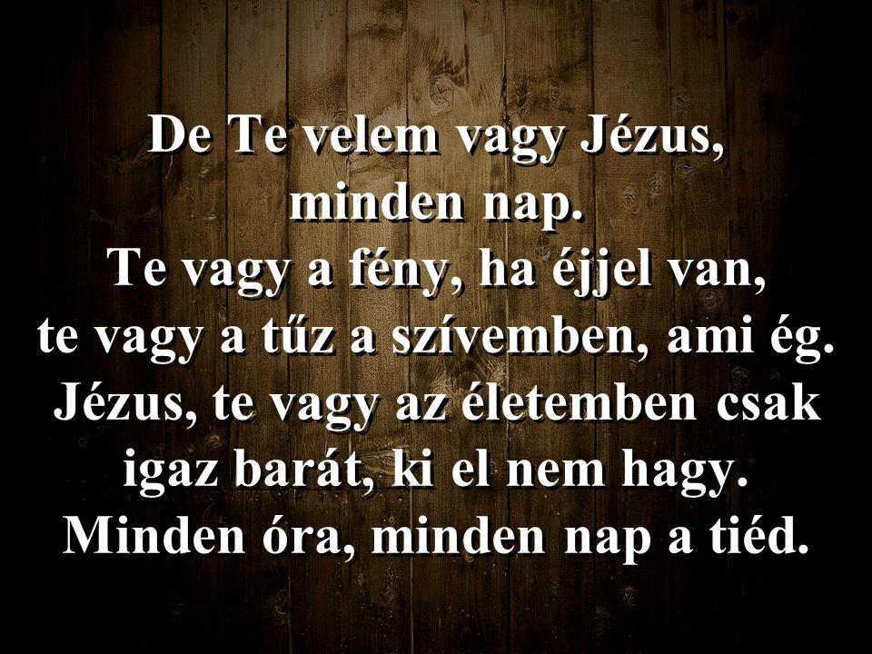 De Te velem vagy Jézus, minden nap.