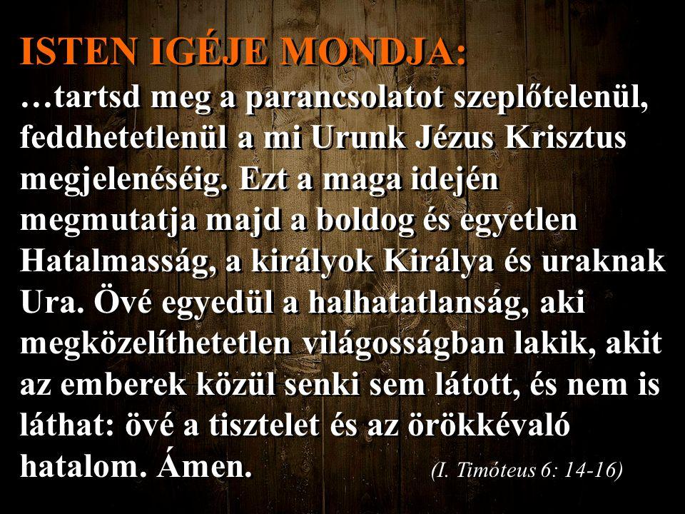 ISTEN IGÉJE MONDJA: …tartsd meg a parancsolatot szeplőtelenül, feddhetetlenül a mi Urunk Jézus Krisztus megjelenéséig. Ezt a maga idején megmutatja ma