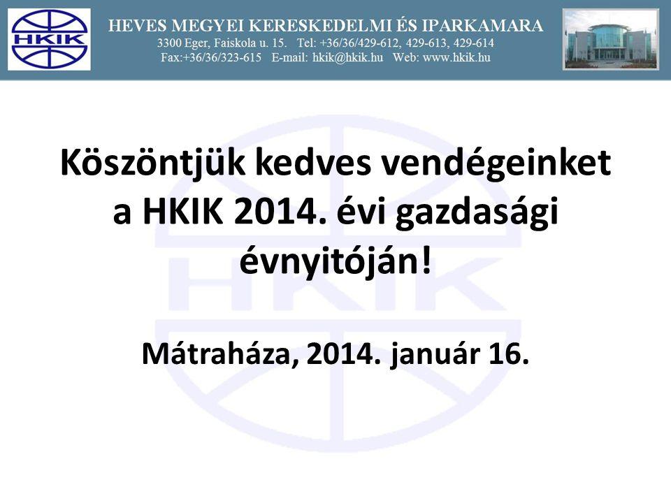 Köszöntjük kedves vendégeinket a HKIK 2014. évi gazdasági évnyitóján! Mátraháza, 2014. január 16.