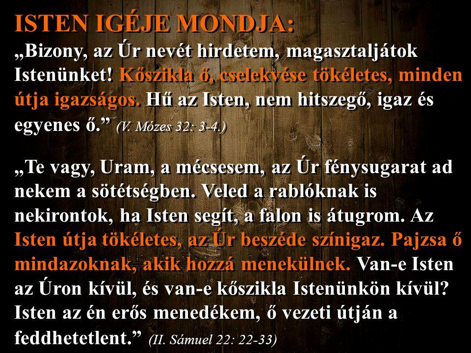 """ISTEN IGÉJE MONDJA: """"Bizony, az Úr nevét hirdetem, magasztaljátok Istenünket! Kőszikla ő, cselekvése tökéletes, minden útja igazságos. Hű az Isten, ne"""