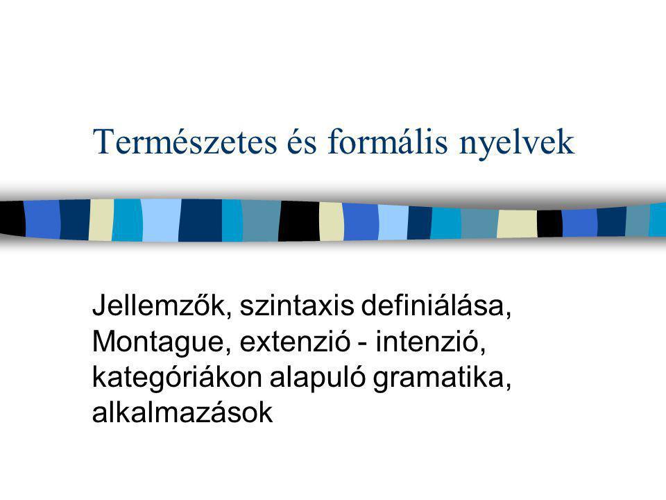 Természetes és formális nyelvek Jellemzők, szintaxis definiálása, Montague, extenzió - intenzió, kategóriákon alapuló gramatika, alkalmazások
