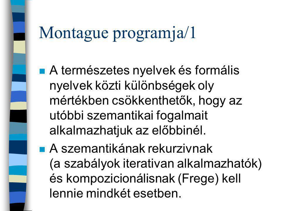 Montague programja/1 n A természetes nyelvek és formális nyelvek közti különbségek oly mértékben csökkenthetők, hogy az utóbbi szemantikai fogalmait alkalmazhatjuk az előbbinél.