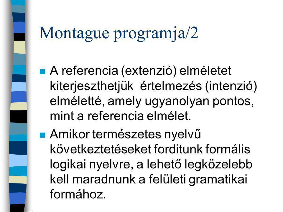 Montague programja/2 n A referencia (extenzió) elméletet kiterjeszthetjük értelmezés (intenzió) elméletté, amely ugyanolyan pontos, mint a referencia elmélet.