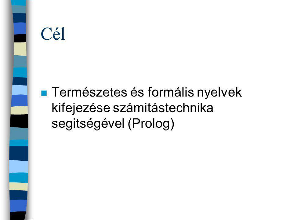 Cél n Természetes és formális nyelvek kifejezése számitástechnika segitségével (Prolog)