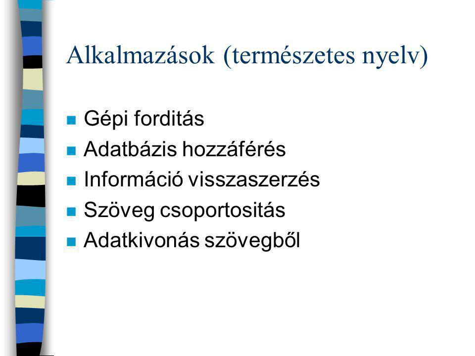 Alkalmazások (természetes nyelv) n Gépi forditás n Adatbázis hozzáférés n Információ visszaszerzés n Szöveg csoportositás n Adatkivonás szövegből