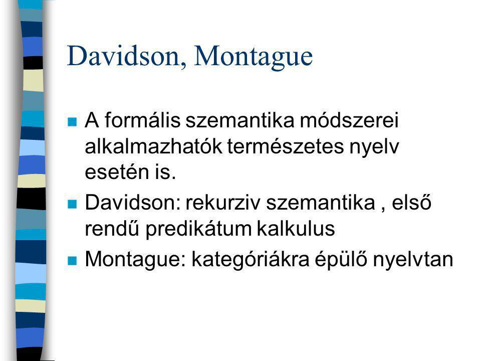 Davidson, Montague n A formális szemantika módszerei alkalmazhatók természetes nyelv esetén is.