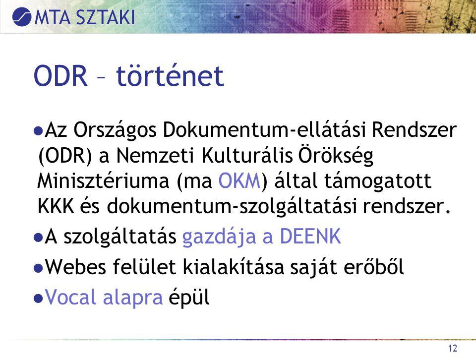 ODR – történet ●Az Országos Dokumentum-ellátási Rendszer (ODR) a Nemzeti Kulturális Örökség Minisztériuma (ma OKM) által támogatott KKK és dokumentum-szolgáltatási rendszer.