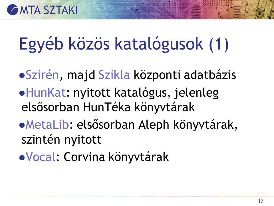 Egyéb közös katalógusok (1) ●Szirén, majd Szikla központi adatbázis ●HunKat: nyitott katalógus, jelenleg elsősorban HunTéka könyvtárak ●MetaLib: elsősorban Aleph könyvtárak, szintén nyitott ●Vocal: Corvina könyvtárak 17