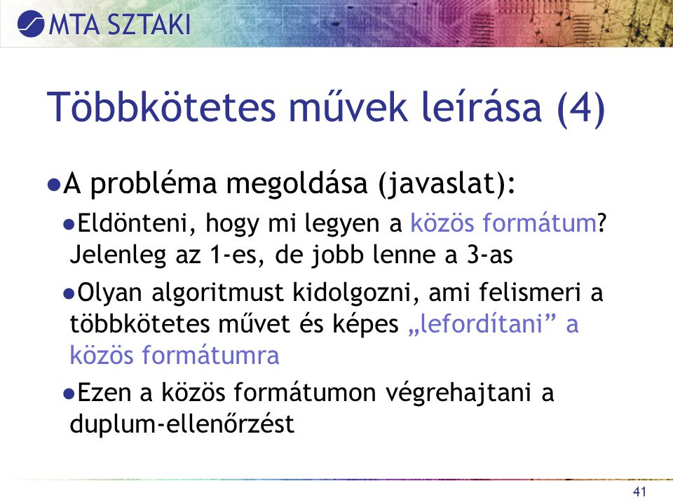 Többkötetes művek leírása (4) ●A probléma megoldása (javaslat): ●Eldönteni, hogy mi legyen a közös formátum.
