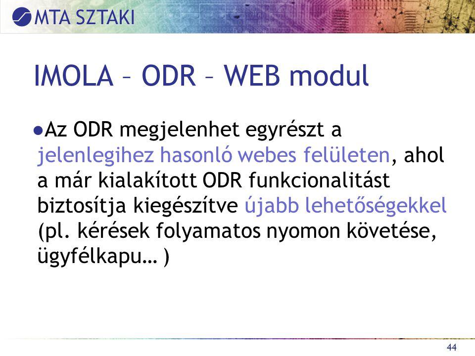 IMOLA – ODR – WEB modul ●Az ODR megjelenhet egyrészt a jelenlegihez hasonló webes felületen, ahol a már kialakított ODR funkcionalitást biztosítja kiegészítve újabb lehetőségekkel (pl.