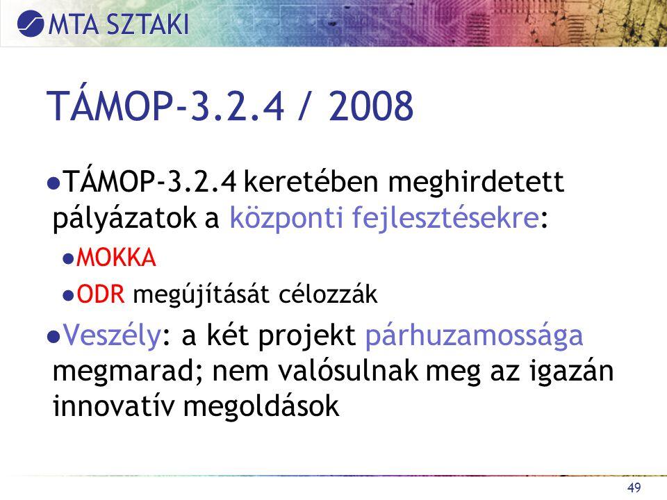 TÁMOP-3.2.4 / 2008 ●TÁMOP-3.2.4 keretében meghirdetett pályázatok a központi fejlesztésekre: ●MOKKA ●ODR megújítását célozzák ●Veszély: a két projekt párhuzamossága megmarad; nem valósulnak meg az igazán innovatív megoldások 49