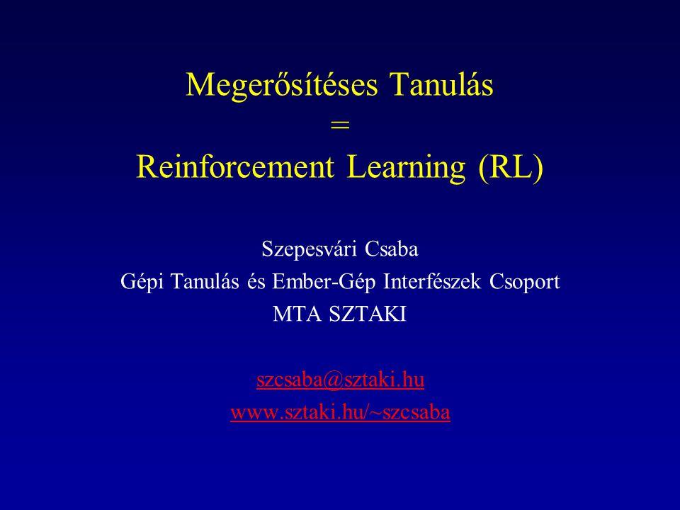 Megerősítéses Tanulás = Reinforcement Learning (RL) Szepesvári Csaba Gépi Tanulás és Ember-Gép Interfészek Csoport MTA SZTAKI szcsaba@sztaki.hu www.sz