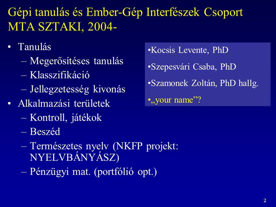 2 Gépi tanulás és Ember-Gép Interfészek Csoport MTA SZTAKI, 2004- Tanulás –Megerősítéses tanulás –Klasszifikáció –Jellegzetesség kivonás Alkalmazási t