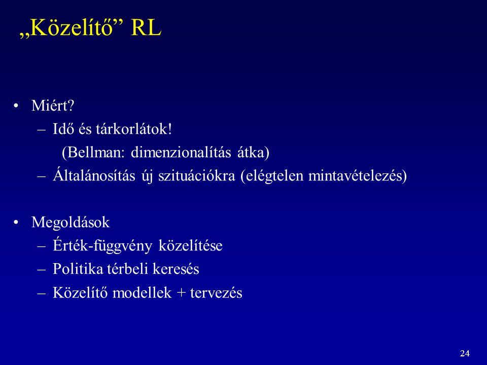 """24 """"Közelítő"""" RL Miért? –Idő és tárkorlátok! (Bellman: dimenzionalítás átka) –Általánosítás új szituációkra (elégtelen mintavételezés) Megoldások –Ért"""