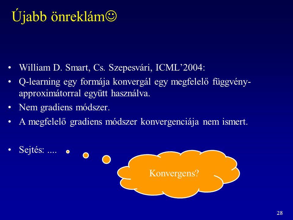 28 Újabb önreklám William D. Smart, Cs. Szepesvári, ICML'2004: Q-learning egy formája konvergál egy megfelelő függvény- approximátorral együtt használ