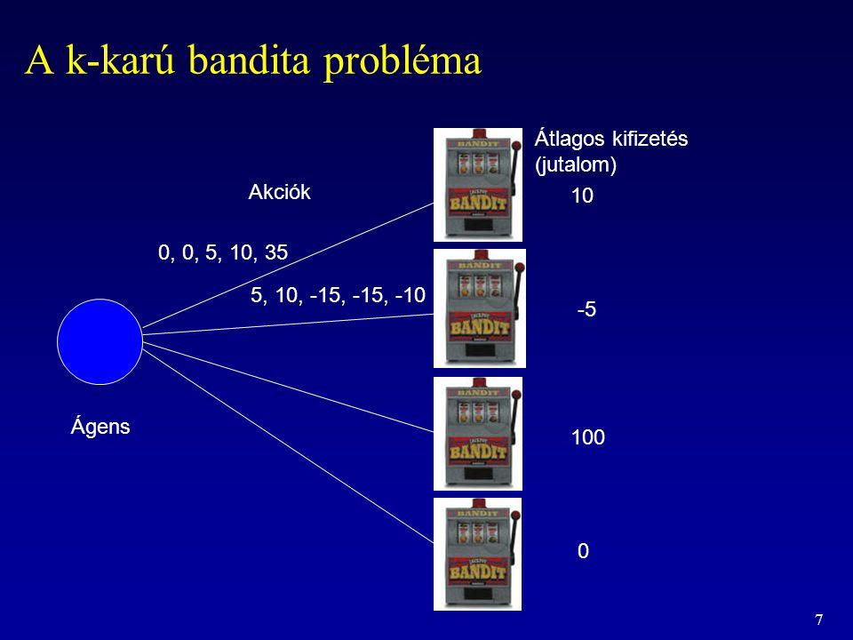 7 A k-karú bandita probléma Ágens Akciók Átlagos kifizetés (jutalom) 10 -5 100 0 0, 0, 5, 10, 35 5, 10, -15, -15, -10