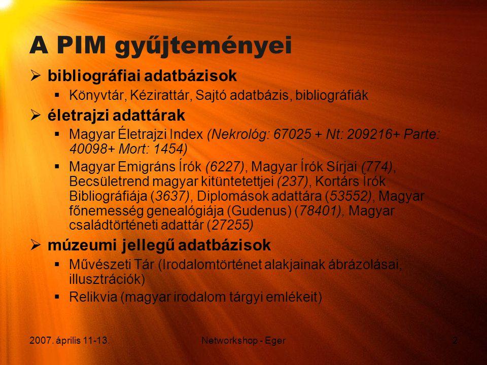 2007. április 11-13.Networkshop - Eger2 A PIM gyűjteményei  bibliográfiai adatbázisok  Könyvtár, Kézirattár, Sajtó adatbázis, bibliográfiák  életra
