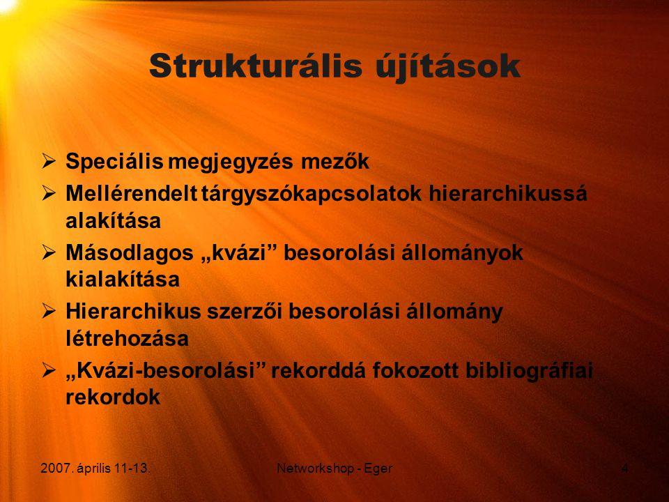 2007. április 11-13.Networkshop - Eger4 Strukturális újítások  Speciális megjegyzés mezők  Mellérendelt tárgyszókapcsolatok hierarchikussá alakítása
