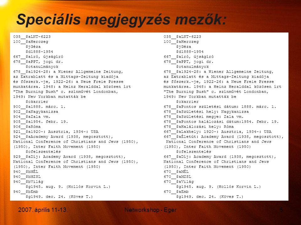 2007. április 11-13.Networkshop - Eger5 Speciális megjegyzés mezők: 035__$aLNT-6223035__$aLNT-6223 100__$aHerczeg100__$aHerczeg $jGéza $jGéza $d1888-1