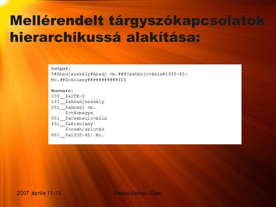 2007. április 11-13.Networkshop - Eger6 Mellérendelt tárgyszókapcsolatok hierarchikussá alakítása: Output: 9#Abaújszakály#Abaúj vm.###Csehszlovákia#19