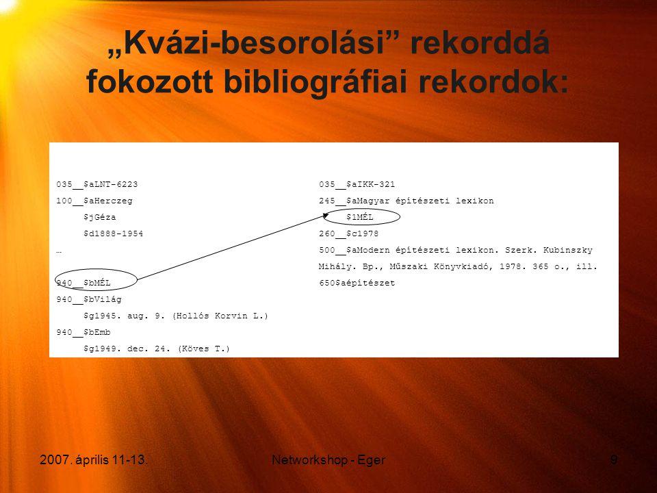 """2007. április 11-13.Networkshop - Eger9 """"Kvázi-besorolási"""" rekorddá fokozott bibliográfiai rekordok: 035__$aLNT-6223035__$aIKK-321 100__$aHerczeg245__"""