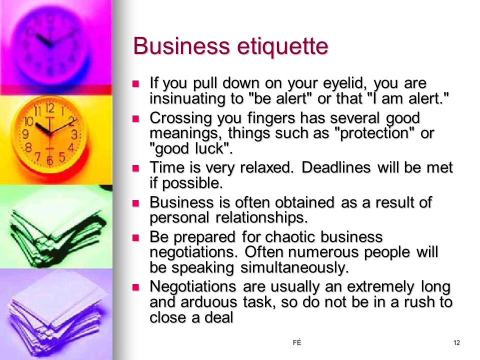 FÉ12 Business etiquette If you pull down on your eyelid, you are insinuating to