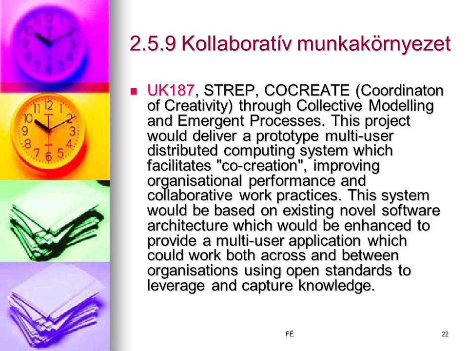 FÉ22 2.5.9 Kollaboratív munkakörnyezet UK187, STREP, COCREATE (Coordinaton of Creativity) through Collective Modelling and Emergent Processes.
