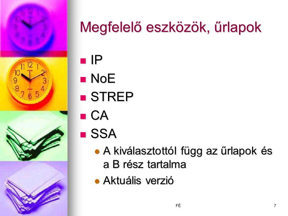 FÉ7 Megfelelő eszközök, űrlapok IP IP NoE NoE STREP STREP CA CA SSA SSA A kiválasztottól függ az űrlapok és a B rész tartalma A kiválasztottól függ az űrlapok és a B rész tartalma Aktuális verzió Aktuális verzió