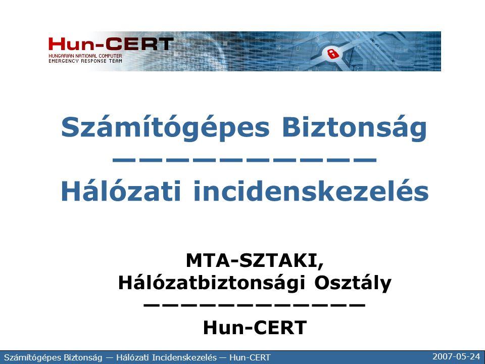 2007-05-24 Számítógépes Biztonság — Hálózati Incidenskezelés — Hun-CERT Számítógépes Biztonság —————————— Hálózati incidenskezelés MTA-SZTAKI, Hálózat