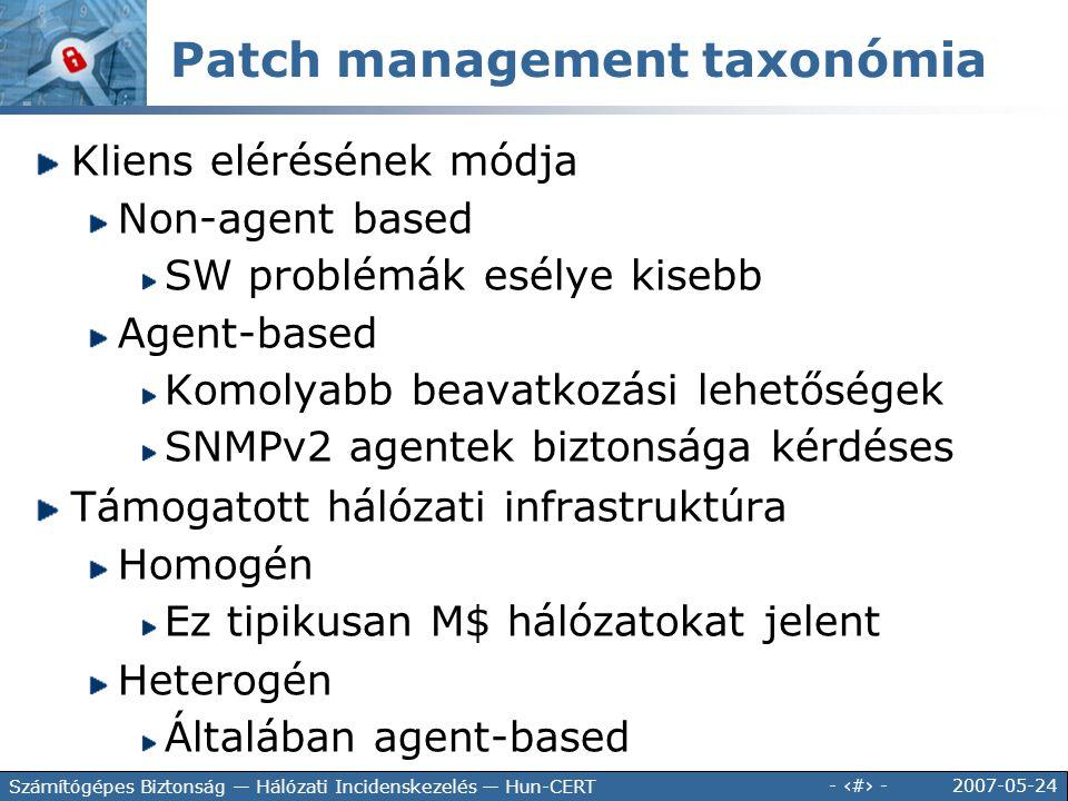 2007-05-24 - 101 - Számítógépes Biztonság — Hálózati Incidenskezelés — Hun-CERT Patch management taxonómia Kliens elérésének módja Non-agent based SW
