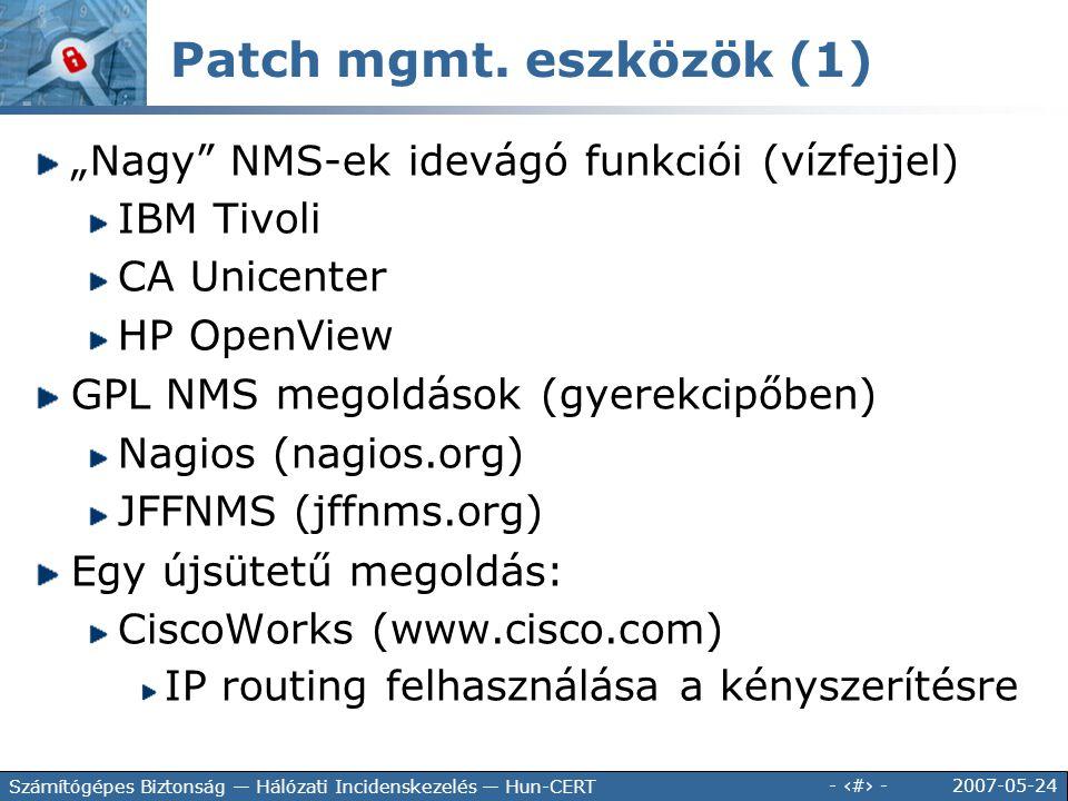 """2007-05-24 - 102 - Számítógépes Biztonság — Hálózati Incidenskezelés — Hun-CERT Patch mgmt. eszközök (1) """"Nagy"""" NMS-ek idevágó funkciói (vízfejjel) IB"""