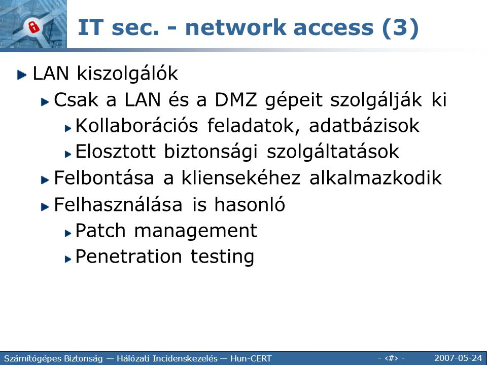 2007-05-24 - 115 - Számítógépes Biztonság — Hálózati Incidenskezelés — Hun-CERT IT sec. - network access (3) LAN kiszolgálók Csak a LAN és a DMZ gépei