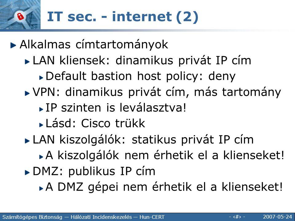 2007-05-24 - 118 - Számítógépes Biztonság — Hálózati Incidenskezelés — Hun-CERT IT sec. - internet (2) Alkalmas címtartományok LAN kliensek: dinamikus