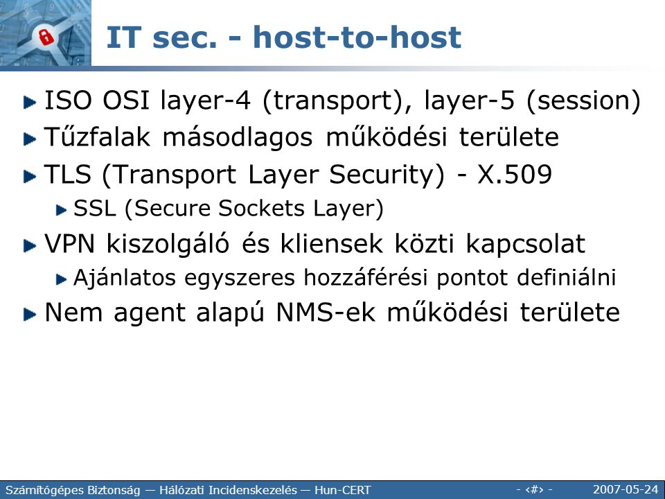2007-05-24 - 119 - Számítógépes Biztonság — Hálózati Incidenskezelés — Hun-CERT IT sec. - host-to-host ISO OSI layer-4 (transport), layer-5 (session)