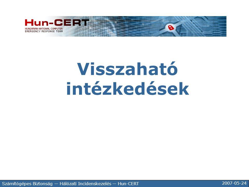 2007-05-24 Számítógépes Biztonság — Hálózati Incidenskezelés — Hun-CERT Visszaható intézkedések